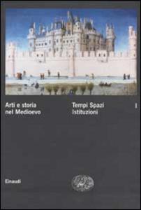 Libro Arti e storia nel Medioevo. Vol. 1: Tempi Spazi Istituzioni.
