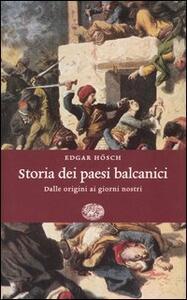 Storia dei paesi balcanici. Dalle origini ai giorni nostri - Edgar Hösch - copertina