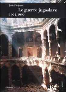 Le guerre jugoslave. 1991-1999 - Joze Pirjevec - copertina