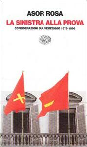 La sinistra alla prova. Considerazioni sul ventennio 1976-1996 - Alberto Asor Rosa - copertina