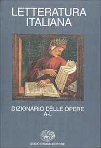 Foto Cover di Letteratura italiana. Dizionario delle opere. Vol. 1: A-L., Libro di  edito da Einaudi
