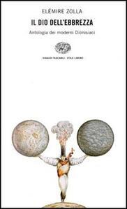 Il dio dell'ebbrezza. Antologia dei moderni dionisiaci - Elémire Zolla - copertina