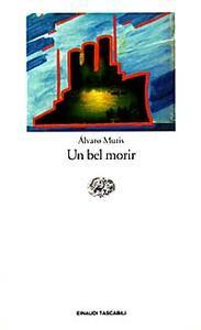 Un bel morir - Álvaro Mutis - copertina