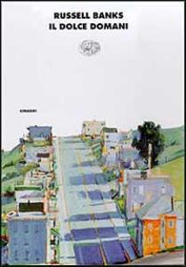 Il dolce domani - Russell Banks - copertina