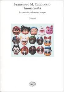 Immaturità. La malattia del nostro tempo - Francesco M. Cataluccio - copertina