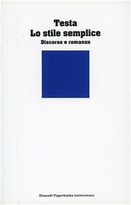 Foto Cover di Lo stile semplice. Discorso e romanzo, Libro di Enrico Testa, edito da Einaudi