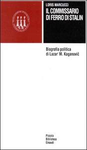 Libro Il commissario di ferro di Stalin. Biografia politica di Lazar' M. Kaganovic Loris Marcucci