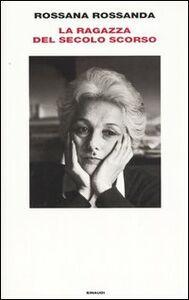 Foto Cover di La ragazza del secolo scorso, Libro di Rossana Rossanda, edito da Einaudi