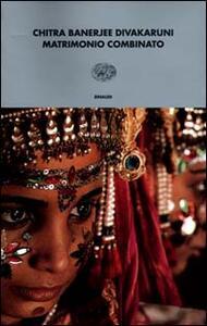 Matrimonio combinato - Chitra Banerjee Divakaruni - copertina