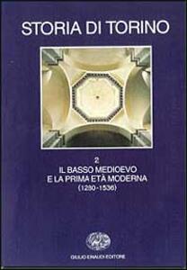 Storia di Torino. Vol. 2: Il basso Medioevo e la prima età moderna (1280-1536). - copertina