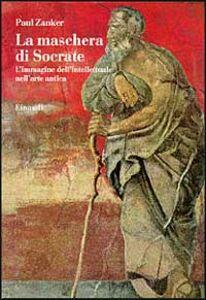 Foto Cover di La maschera di Socrate, Libro di Paul Zanker, edito da Einaudi