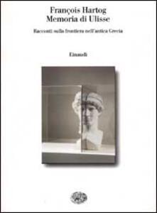 Memoria di Ulisse. Racconti sulla frontiera nell'antica Grecia - François Hartog - copertina