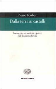 Dalla terra ai castelli. Paesaggio, agricoltura e poteri nell'Italia medievale