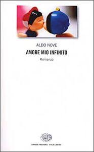 Libro Amore mio infinito Aldo Nove