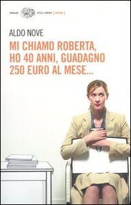 Libro Mi chiamo Roberta, ho 40 anni, guadagno 250 euro al mese... Aldo Nove