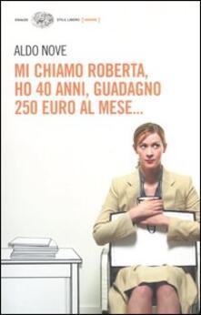 Mi chiamo Roberta, ho 40 anni, guadagno 250 euro al mese... - Aldo Nove - copertina