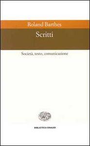 Libro Scritti. Società, testo, comunicazione Roland Barthes