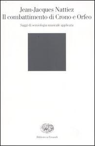 Il combattimento di Crono e Orfeo. Saggi de semiologia musicale applicata - Jean-Jacques Nattiez - copertina