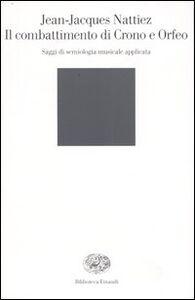 Libro Il combattimento di Crono e Orfeo. Saggi de semiologia musicale applicata Jean-Jacques Nattiez