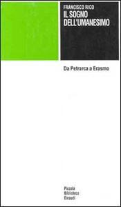 Il sogno dell'umanesimo. Da Petrarca a Erasmo - Francisco Rico - copertina