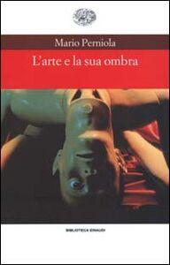 Foto Cover di L' arte e la sua ombra, Libro di Mario Perniola, edito da Einaudi