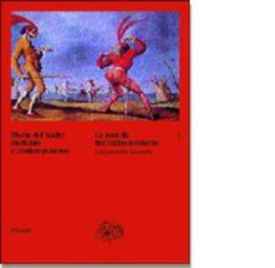 Storia del teatro moderno e contemporaneo. Vol. 1: La nascita del teatro moderno. Cinquecento-Seicento.