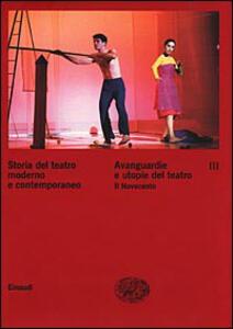 Storia del teatro moderno e contemporaneo. Vol. 3: Avanguardie e utopie del teatro. Il Novecento. - copertina