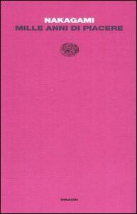 Foto Cover di Mille anni di piacere, Libro di Kenji Nakagami, edito da Einaudi