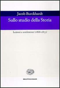 Sullo studio della storia. Lezioni e conferenze (1868-1873)