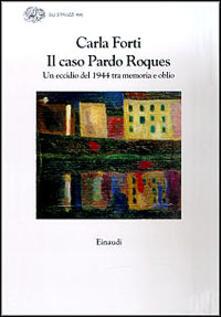 Il caso Pardo Roques. Un eccidio del 1944 tra memoria e oblio.pdf