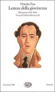 Libro Lettere della giovinezza. Dal carcere (1935-1943) Vittorio Foa