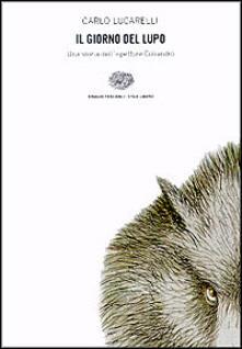 Il giorno del lupo. Una storia dell'ispettore Coliandro - Carlo Lucarelli - copertina