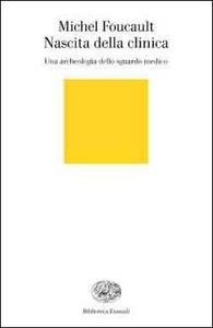 Libro Nascita della clinica. Una archeologia dello sguardo medico Michel Foucault