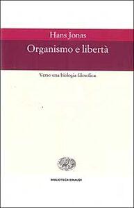 Libro Organismo e libertà. Verso una biologia filosofica Hans Jonas
