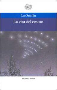 Foto Cover di La vita del cosmo, Libro di Smolin, edito da Einaudi