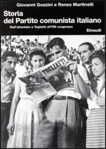 Storia del Partito Comunista Italiano. Vol. 7: Dall'Attentato a Togliatti all'Ottavo Congresso. - Renzo Martinelli,Giovanni Gozzini - copertina