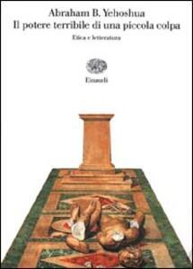 Il potere terribile di una piccola colpa. Etica e letteratura - Abraham B. Yehoshua - copertina