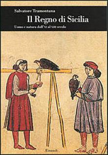 Mercatinidinataletorino.it Il regno di Sicilia. Uomo e natura dall'XI al XIII secolo Image