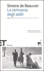 Foto Cover di La cerimonia degli addii-Conversazioni con Jean-Paul Sartre, Libro di Simone de Beauvoir, edito da Einaudi
