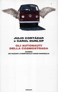 Gli autonauti della cosmostrada ovvero un viaggio atemporale Parigi-Marsiglia - Julio Cortázar,Carol Dunlop - copertina