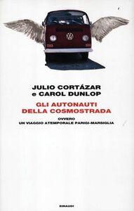 Libro Gli autonauti della cosmostrada ovvero un viaggio atemporale Parigi-Marsiglia Julio Cortázar , Carol Dunlop