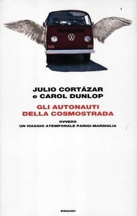 Gli Gli autonauti della cosmostrada ovvero un viaggio atemporale Parigi-Marsiglia - Cortázar Julio Dunlop Carol - wuz.it