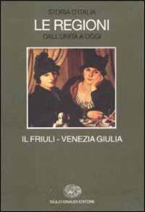 Libro Storia d'Italia. Le regioni dall'Unità a oggi. Vol. 17: Il Friuli Venezia Giulia.