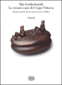 Lo strano caso del lago Vittoria. Storia naturale di un microcosmo in bilico - Tijs Goldschmidt - copertina