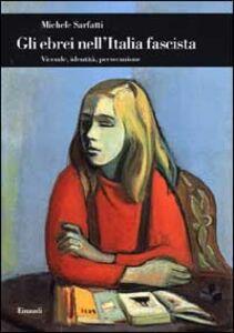 Foto Cover di Gli ebrei nell'Italia fascista. Vicende, identità, persecuzione, Libro di Michele Sarfatti, edito da Einaudi