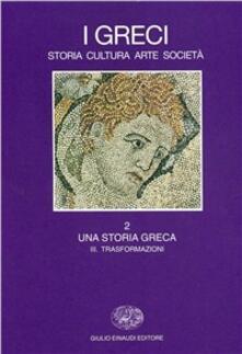 I greci. Storia, arte, cultura e società. Vol. 2/3: Una storia greca. Trasformazioni (IV secolo a. C.-II secolo d. C.)..pdf