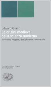 Libro Le origini medievali della scienza moderna. Il contesto religioso, istituzionale e intellettuale Edward Grant