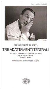 Libro Tre adattamenti teatrali: Sogno di una notte di mezza sbornia-La monaca Fauza-Cani e gatti! Eduardo De Filippo