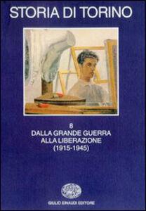 Foto Cover di Storia di Torino. Vol. 8: Dalla grande guerra alla liberazione (1915-1945)., Libro di  edito da Einaudi