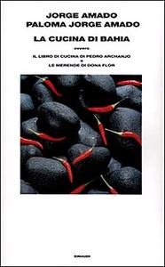 Libro La cucina di Bahia, ovvero Il libro di cucina di Pedro Archanjo e le merende di Dona Flor Jorge Amado , Paloma Jorge Amado